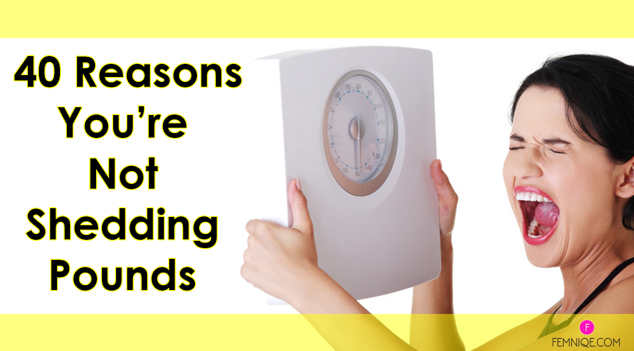40 Unsuspecting Reasons You're Not Losing Weight